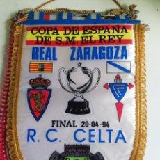 Coleccionismo deportivo: BANDERIN FINAL COPA DEL REY 1994 REL ZARAGOZA CELTA. Lote 179254926