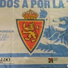 Coleccionismo deportivo: BANDERA REAL ZARAGOZA, COPA DEL REY 2005/6. A POR LA 7. Lote 193029265