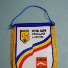 Coleccionismo deportivo: BANDERIN INTER CLUB D'ESCALDES ANDORRA. Lote 197355613