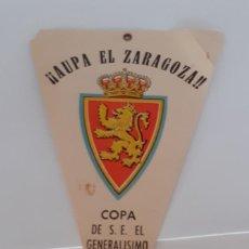 Collectionnisme sportif: REAL ZARAGOZA BANDERIN DE PAPEL COPA DE S E EL GENERALISIMO AÑOS 60. Lote 222253048