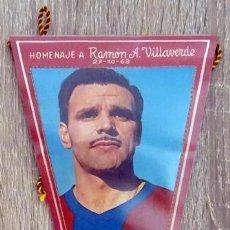 Coleccionismo deportivo: BANDERIN HOMENAJE A RAMÓN A. VILLAVERDE BARCELONA 27 - 10 - 1963. Lote 233167710