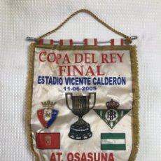 Coleccionismo deportivo: FÚTBOL. SEVILLA. BANDERÍN FINAL COPA DEL REY 2005: REAL BETIS BALOMPIÉ - AT. OSASUNA. Lote 236126455