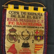 Coleccionismo deportivo: BANDERIN FINAL COPA DEL REY 1990 - FC BARCELONA - REAL MADRID - ESTADIO LUIS CASANOVA. Lote 265768604