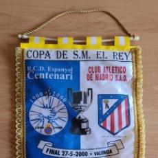 Coleccionismo deportivo: BANDERÍN RCD ESPANYOL CENTENARI CAMPEÓN FINAL COPA DEL REY AÑO 2000 ATLÉTICO MADRID FÚTBOL PERIQUITO. Lote 269682928