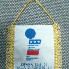 Coleccionismo deportivo: BANDERIN FUTBOL FEDERACION ITALIANA. ESPAÑA SUB-21 1992. Lote 34610562