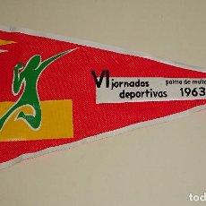Coleccionismo deportivo: BANDERÍN DE DEPORTES. AÑOS 50 60. VI JORNADAS DEPORTIVAS PALMA DE MALLORCA 1963. 26 CM. Lote 77662509