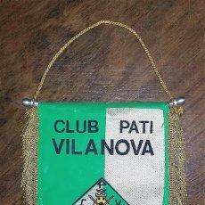 Coleccionismo deportivo: BANDERÍN O BANDEROLA CLUB PATI VILANOVA.. Lote 181508975