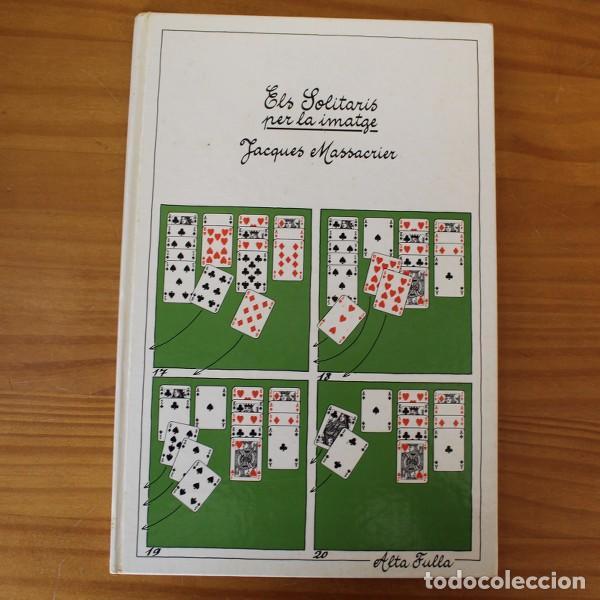 ELS SOLITARIS PER LA IMATGE, JACQUES MASSACRIER. EDITORIAL ALTA FULLA 1984 LIBRO TAPA DURA CATALA (Juguetes y Juegos - Cartas y Naipes - Barajas de Póker)