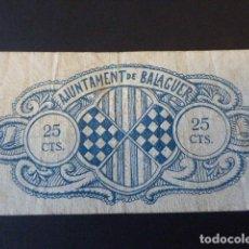 Billetes locales: BILLETE. AJUNTAMENT DE BALAGUER. 25 CTS. 1937. EL DE LA FOTO.. Lote 106617403