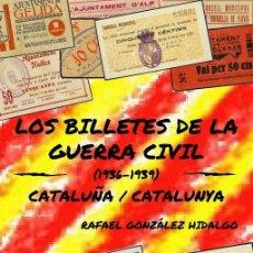 Billetes locales: LOS BILLETES LOCALES DE LA GUERRA CIVIL CATALUÑA / CATALUNYA . RAFAEL GONZÁLEZ. CATALOGO. Lote 211719463