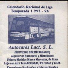Coleccionismo Calendarios: CALENDARIO NACIONAL DE LIGA TEMPORADA 1993-94.PUBLICIDAD DE AUTOCARES LACT. Lote 21336331