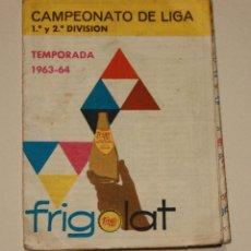 Coleccionismo deportivo: CAMPEONATO DE LIGA 1ª Y 2ª DIVISION. TEMPORADA 1963-64 PUBLICIDAD FRIGOLAT. Lote 75145223