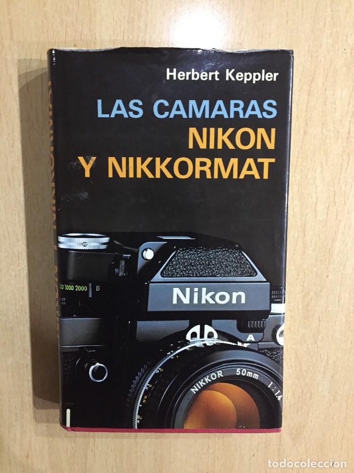 LAS CÁMARAS NIKON Y NIKKORMAT - KEPPLER, HERBERT (Cámaras Fotográficas - Catálogos, Manuales y Publicidad)