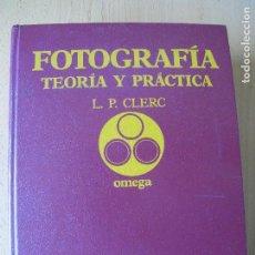 Cámara de fotos: FOTOGRAFIA. TEORÍA Y PRÁCTICA.- L.P. CLERC.- EDICIONES OMEGA. 1975. Lote 125117703