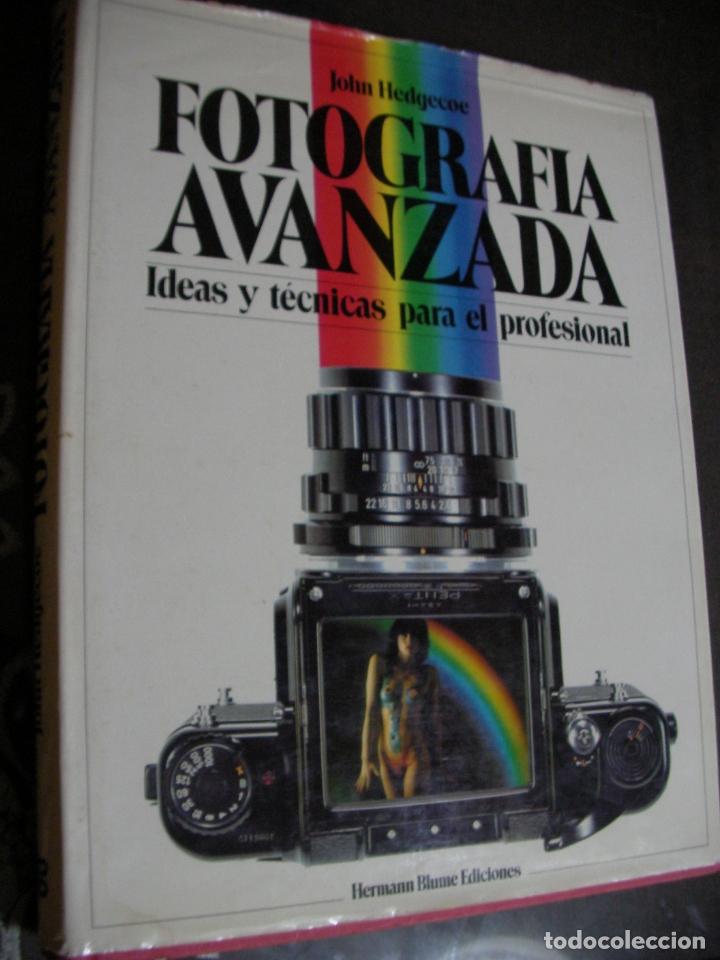 FOTOGRAFIA AVANZADA - IDEAS Y TECNICA PARA EL PROFESIONAL - JOHN HEDGECOE (Cámaras Fotográficas - Catálogos, Manuales y Publicidad)