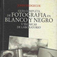 Cámara de fotos: GUÍA COMPLETA DE FOTOGRAFÍA EN BLANCO Y NEGRO. JOHN HEDGECOE.. Lote 277850308