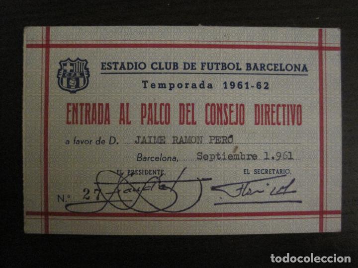 ENTRADA AL PALCO CONSEJO DIRECTIVO -CLUB DE FUTBOL BARCELONA -AÑO 1961-62-VER FOTOS - (54.735) (Coleccionismo Deportivo - Documentos de Deportes - Carnet de Socios)