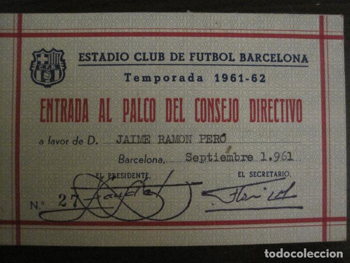 Coleccionismo deportivo: ENTRADA AL PALCO CONSEJO DIRECTIVO -CLUB DE FUTBOL BARCELONA -AÑO 1961-62-VER FOTOS - (54.735) - Foto 2 - 142436842