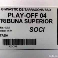 Coleccionismo deportivo: TARJETA SOCI TRIBUNA SUPERIOR,CLUB GIMNÀSTIC DE TARRAGONA,PLAY OFF 04. Lote 194288225