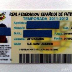 Coleccionismo deportivo: TARJETA PERSONAL AFICIONADO,CLUB U.E.SANT ANDREU,FEDERACIÓN CATALANA FUTBOL,TEMPORADA 2011-2012. Lote 243134570