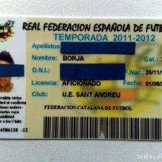 Coleccionismo deportivo: TARJETA PERSONAL AFICIONADO,CLUB U.E.SANT ANDREU,FEDERACIÓN CATALANA FUTBOL,TEMPORADA 2011-2012. Lote 243135105
