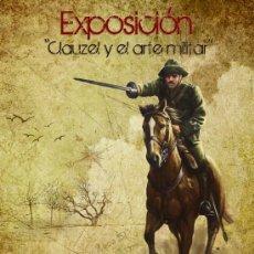 Carteles Espectáculos: CARTEL EXPOSICION CLAUZEL Y EL ARTE MILITAR. DEDICADA AL EJERCITO ESPAÑOL. GUERRA DE MARRUECOS. Lote 197301225