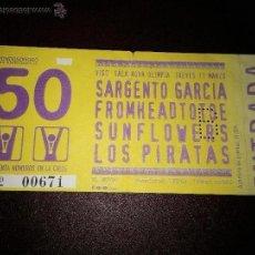 Carteles Espectáculos: ENTRADA LOS PIRATAS-SUNFLOWERS-FROMHEADTOTOE-SARGENTO GARCIA. Lote 41426396