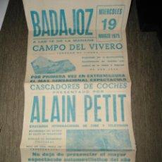 Carteles Espectáculos: ANTIGUO CARTEL BADAJOZ - CASCADORES DE COCHES - ALAIN PETIT - POR PRIMERA VEZ EN EXTREMADURA - 1975. Lote 47628020