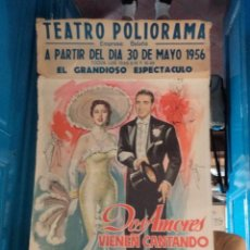 Carteles Espectáculos: CARTEL DOS AMORES VIENEN CANTANDO - CARMEN MORELL Y PEPE BLANCO - TEATRO POLIORAMA AÑO 1956. Lote 52214528