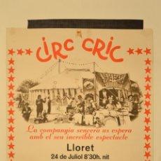 Carteles Espectáculos: CARTEL CIRC CRIC A LLORET. 49 X 45 CM. LLORET DE MAR. Lote 52787370