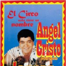 Carteles Espectáculos: EL CIRCO SOLO TIENE UN NOMBRE: ANGEL CRISTO. Lote 56705427