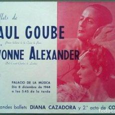 Carteles Espectáculos: BALLETS DE PAUL GOUBE YVONNE ALEXANDER PALACIO DE LA MUSICA BARCELONA 1944 40 X 29 CM (APROX). Lote 70010093
