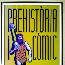 Carteles Espectáculos: CARTEL EXPOSICION -PREHISTÒRIA I CÒMIC- MUSEO PREHISTORIA VALENCIA 2016 ILUSTRACION PACO ROCA 70X50. Lote 172168154