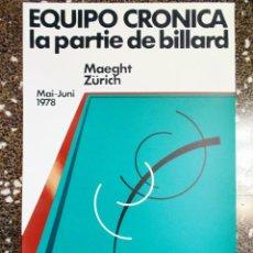 Carteles Espectáculos: CARTEL DE ESPOSICION DE - EQUIPO CRONICA -LA PARTIE DE BILLARD- AÑO 1978 - MUSEO MAEGHT ZÜRICH 70X45. Lote 106967527