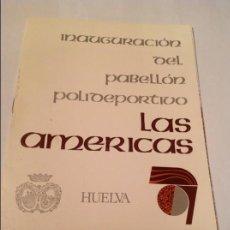 Coleccionismo deportivo: BOLETÍN INFORMATIVO DE LA INAUGURACIÓN DEL PABELLÓN POLIDEPORTIVO LAS AMÉRICAS DE HUELVA.1981. Lote 61218903