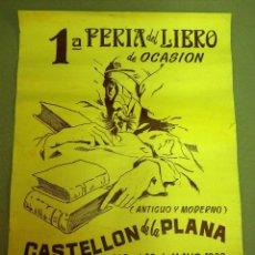Carteles Feria: ANTIGUO CARTEL, 1ª FERIA DEL LIBRO DE OCACION, CASTELLON DE LA PLANA, MAYO 1982, 50 X 37,5 CM . Lote 43752683