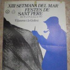 Carteles Feria: 1983 VILANOVA Y LA GELTRU (BARCELONA) CARTEL XIII SETMANA DEL MAR FESTES SANT PERE. 33 CM X 47,5 CM. Lote 63691291