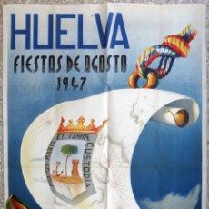 Carteles Feria: CARTEL FERIAS Y FIESTAS DE HUELVA AGOSTO 1947 , LITOGRAFIA , ORDUÑA CASTELLANO , ORIGINAL. Lote 163831026