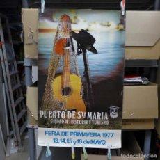 Carteles Feria: CARTEL DE LA FERIA DE PRIMAVERA EL PUERTO DE SANTA MARIA 1977 CIUDAD DE HISTORIA Y TURISMO. Lote 194242492