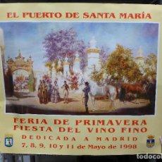 Carteles Feria: CARTEL DE FERIA DE PRIMAVERA FIESTA DEL VINO FINO DEL PUERTO DE SANTA MARIA DEDICADA A MADRID 1998. Lote 194249095