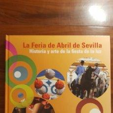 Carteles Feria: LA FERIA DE ABRIL DE SEVILLA - HISTORIA Y ARTE DE LA FIESTA DE LA LUZ - EDICIONES TARTESSOS. Lote 232106875