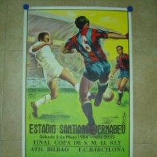 Coleccionismo deportivo: 1984 CARTEL FINAL COPA DEL REY ATH. BILBAO F.C. BARCELONA - FUTBOL EN EL SANTIAGO BERNABEU MADRID. Lote 97667396