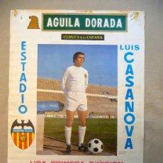 Coleccionismo deportivo: CARTEL PUBLICITARIO, VALENCIA C. F., LUIS CASANOVA, 1976, AGUILA DORADA, MEDIDAS: 64X44 CM. Lote 22646546