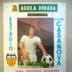 Coleccionismo deportivo: CARTEL PUBLICITARIO, VALENCIA C. F. LUIS CASANOVA, 1976, AGUILA DORADA, MEDIDAS: 64X44 CM. Lote 22646594