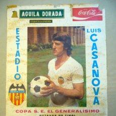 Coleccionismo deportivo: CARTEL PUBLICITARIO, VALENCIA C. F. LUIS CASANOVA, 1973, AGUILA DORADA, MEDIDAS: 64X44 CM, COPA S.E.. Lote 22807292
