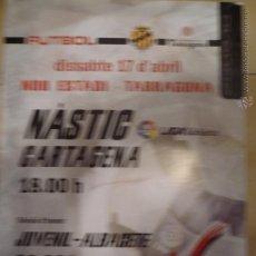 Coleccionismo deportivo: CARTEL PARTIDO NASTIC TARRAGONA .-CARTAGENA -LIGA ADELANTE. Lote 42763967