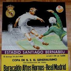 Coleccionismo deportivo: 1960, CARTEL ORIGINAL REAL MADRID, BARACALDO ALTOS HORNOS, COPA DE S.E. EL GENERALISIMO, 24 DE ABRIL. Lote 43876199