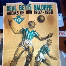 Coleccionismo deportivo: CARTEL REAL BETIS BALOMPIE,1958, BODAS DE ORO, 28X44 CMS, APROX !!!EL MAS BUSCADO!!!!, LEER ESTADO. Lote 48104438
