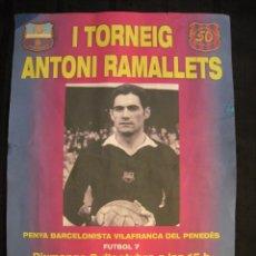 Coleccionismo deportivo: CARTEL - I TORNEIG ANTONI RAMALLETS - PENYA BARCELONISTA VILAFRANCA DEL PENEDES.. Lote 95552247