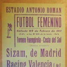Coleccionismo deportivo: CARTEL FUTBOL FEMENINO ESTADIO ANTONIO ROMAN SIZAM MADRID - RACING VALENCIA TORNEO FUENGIROLA 1971. Lote 125076219